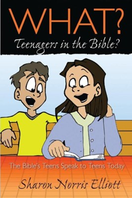 What? Teenagers in the Bible?: The Bible's Teens Speak to Teens Today  -     By: Sharon Elliott