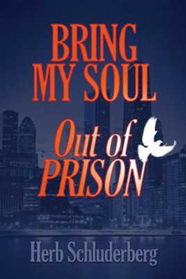 Bring My Soul Out of Prison  -     By: Herb Schluderberg