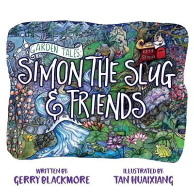 Garden Tales: Simon the Slug and Friends  -     By: Gerry Blackmore     Illustrated By: Tan Huaixiang
