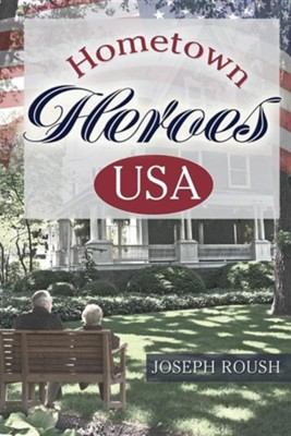 Hometown Heroes USA  -     By: Joseph Roush