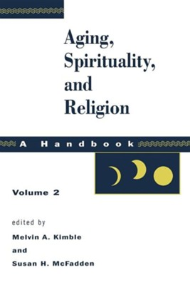 Aging, Spirituality, and Religion: A Handbook - Vol. 2  -     By: Melvin Kimble, Susan McFadden