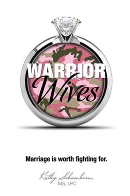 Warrior Wives: Marriage is Worth Fighting for  -     By: Kathy Schoenborn MS, LPC