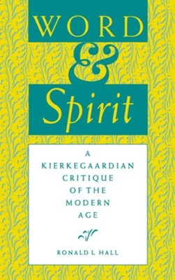 Word and Spirit: A Kierkegaardian Critique of the Modern Age  -     By: Ronald L. Hall