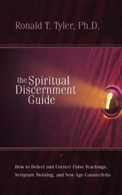 The Spiritual Discernment Guide: How to Detect and Correct False Teaching, Scripture Twisting, and New Age Counterfeits  -     By: Ronald T. Tyler Ph.D.