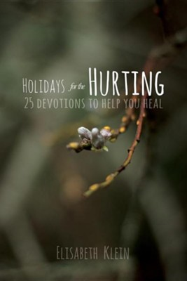 Holidays for the Hurting: 25 Devotions to Help You Heal  -     By: Elisabeth Klein