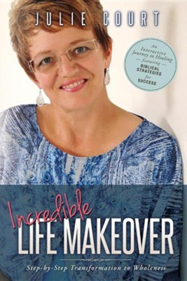 Incredible Life Makeover: Step-By-Step Transformation to Wholeness  -     By: Julie Court