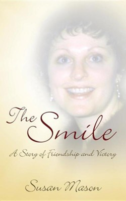 The Smile: A Story of Friendship and Victory  -     By: Susan Mason