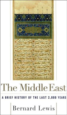 The Middle East: A Brief History of the Last 2000 Years   -     By: Bernard Lewis