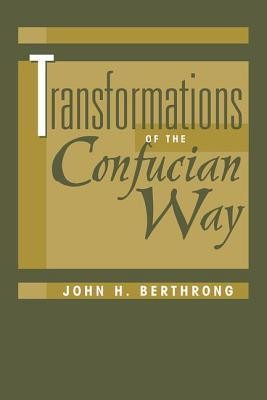Transformations of the Confucian Way  -     By: John H. Berthrong