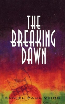 The Breaking Dawn  -     By: Daniel Paul Veirs