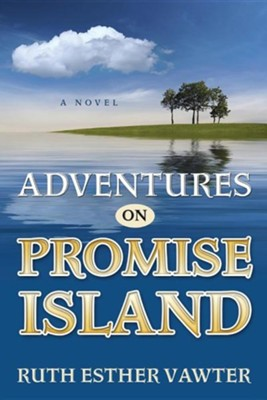Adventures on Promise Island: a Novel  -     By: Ruth Esther Vawter