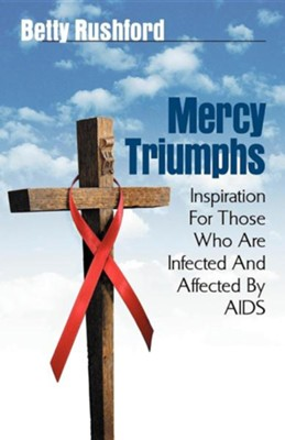 Mercy Triumphs: Inspiration for Those Infected or Affected by AIDS  -     By: Betty Rushford