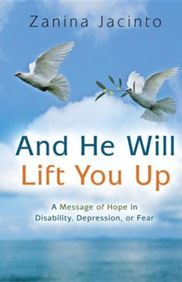 And He Will Lift You Up: A Message of Hope in Disability, Depression or Fear  -     By: Zanina Jacinto