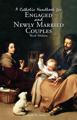 A Catholic Handbook for Engaged and New Married Couples  -     By: Frederick Marks