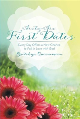 Sixty-Six First Dates: Every Day Offers a New Chance to Fall in Love with God  -     By: Gretchyn Quernemoen