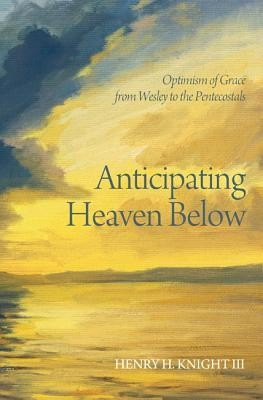 Anticipating Heaven Below  -     By: Henry H. Knight III