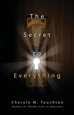 The Secret to Everything  -     By: Cheryle M. Touchton