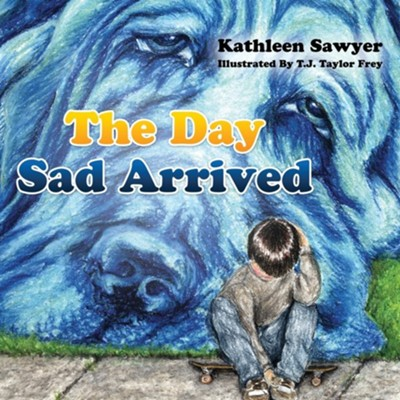 The Day Sad Arrived  -     By: Kathleen Sawyer