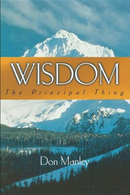 Wisdom: The Principal Thing  -     By: Don Manley