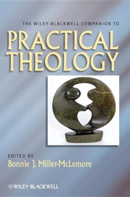 The Wiley-Blackwell Companion to Practical Theology [Hardcover]   -     Edited By: Bonnie J. Miller-McLemore     By: Bonnie J. Miller-McLemore(Ed.)