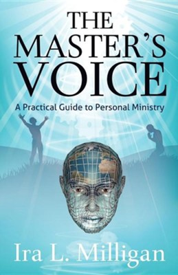 The Master's Voice: A Practical Guide to Personal Ministry  -     By: Ira L. Milligan