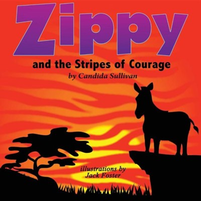 Zippy and the Stripes of Courage  -     By: Candida Sullivan     Illustrated By: Jack Foster
