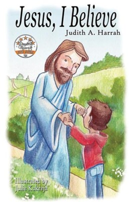 Jesus, I Believe  -     By: Judith A. Harrah     Illustrated By: Julie Kukreja