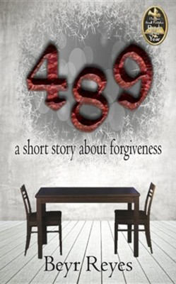 489: A Short Story about Forgiveness  -     By: Beyr Reyes