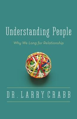 Understanding People: Why We Long for Relationship  -     By: Dr. Larry Crabb