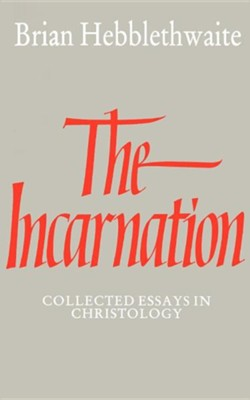 The Incarnation: Collected Essays in Christology  -     By: Brian Hebblethwaite