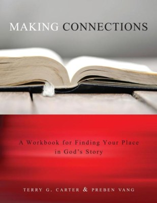 Making Connections: A Workbook for Finding Your Place in God's Story  -     By: Terry G. Carter