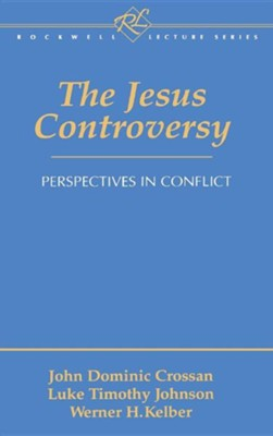 The Jesus Controversy: Perspectives in Conflict   -     By: John Dominic Crossan, Luke Timothy Johnson, Werner Kelber