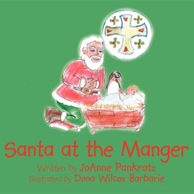 Santa at the Manger  -     By: Joanne Pankratz     Illustrated By: Dona Wilcox Barbarie