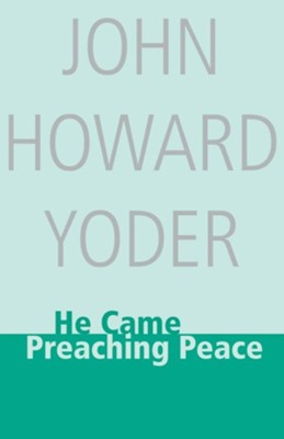He Came Preaching Peace  -     By: John Howard Yoder