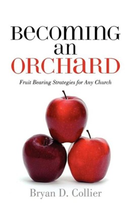 Becoming an Orchard  -     By: Bryan D. Collier