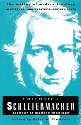 Friedrich Schleiermacher: Pioneer of Modern Theology   -     Edited By: Keith Clements