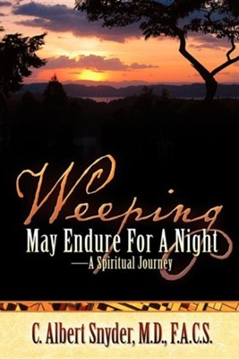 Weeping May Endure for a Night-A Spiritual Journey  -     By: C. Albert Snyder