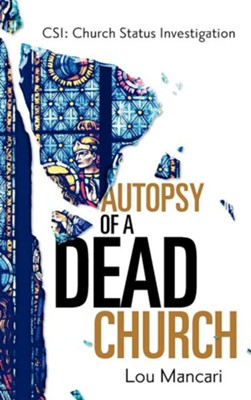 Autopsy of a Dead Church  -     By: Lou Mancari