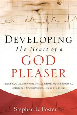 Developing the Heart of a God Pleaser  -     By: Stephen L. Foster Jr.