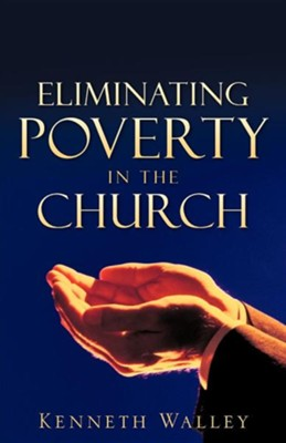 Eliminating Poverty in the Church  -     By: Kenneth Walley