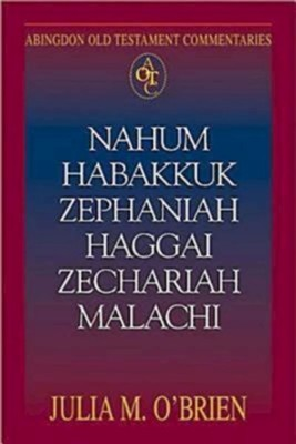 Nahum, Habakkuk, Zaphaniah, Haggai, Zechariah, Malachi: Abingdon Old Testament Commentaries  -     By: Julia M. O'Brien