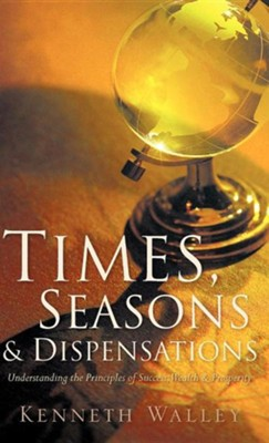Times, Seasons & Dispensations  -     By: Kenneth Walley