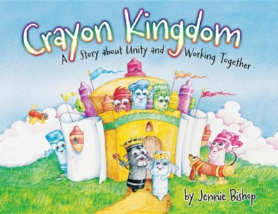 The Crayon Kingdom: A Story about Unity  -     By: Jennie Bishop