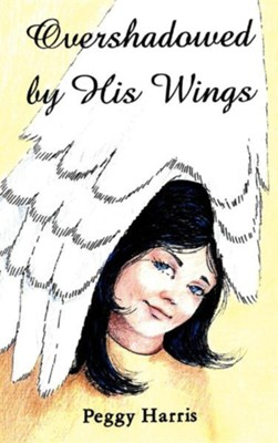 Overshadowed by His Wings  -     By: Peggy Harris