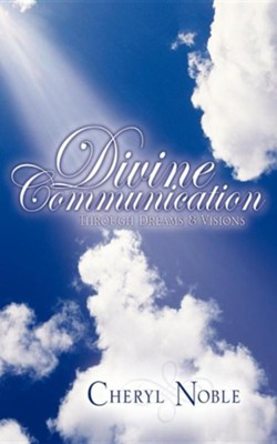 Divine Communication Through Dreams & Visions  -     By: Cheryl Noble
