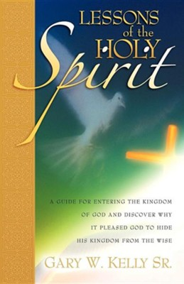 Lessons of the Holy Spirit  -     By: Gary W. Kelly Sr.