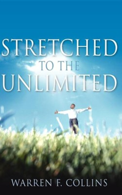 Stretched to the Unlimited  -     By: Warren F. Collins