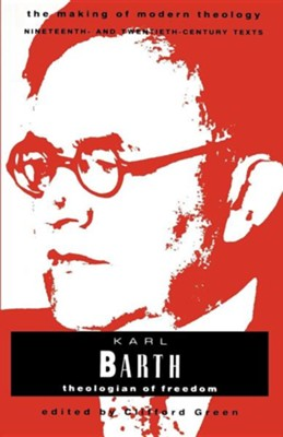 Karl Barth: Theologian of Freedom   -     Edited By: Clifford J. Green