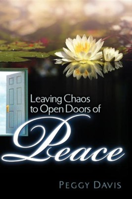 Leaving Chaos to Open Doors of Peace  -     By: Peggy Davis