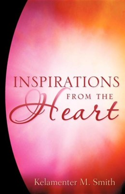Inspirations from the Heart  -     By: Kelamenter M. Smith